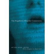 The Rigoberta Menchu Controversy by Arturo Arias