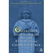 Governance, Accountability, and the Future of the Catholic Church by Francis Oakley