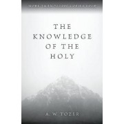 The Knowledge of the Holy by A. W. Tozer