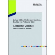 Legacies of Violence: Eastern Europe's First World War by Jochen B