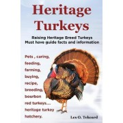 Heritage Turkeys. Raising Heritage Breed Turkeys Must Have Guide Facts and Information Pets, Caring, Feeding, Farming, Buying, Recipe, Breeding, Bourb by Les O Tekcard