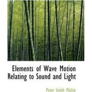 Elements of Wave Motion Relating to Sound and Light by Peter Smith Michie