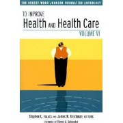 To Improve Health and Health Care: v. 6 by Stephen L. Isaacs