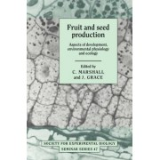 Fruit and Seed Production by C. Marshall