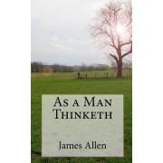 As a Man Thinketh by Associate Professor of Philosophy James Allen