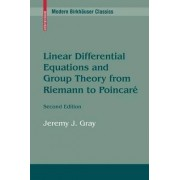Linear Differential Equations and Group Theory from Riemann to Poincare by Jeremy J. Gray