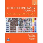 Contemporary Topics 3: Academic Listening and Note-taking Skills (Student Book and Classroom Audio CD) by David Beglar