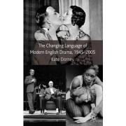 The Changing Language of Modern English Drama 1945-2005 by Kate Dorney