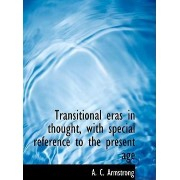 Transitional Eras in Thought, with Special Reference to the Present Age by A C Armstrong