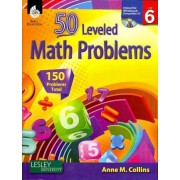 50 Leveled Math Problems, Level 6 by Anne M Collins