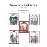 Beaded Ornament Covers, Book 2 by Sheila K Root