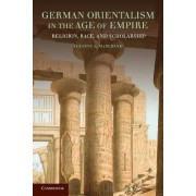 German Orientalism in the Age of Empire by Suzanne L. Marchand