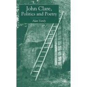 John Clare, Politics and Poetry by Alan D. Vardy