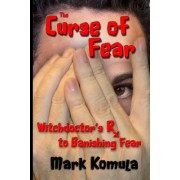 The Curse of Fear: A Witch Doctor's RX to Banishing Fear