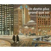 Un Destin Plus Grand Que Soi: L'Histoire de La Banque de Montreal de 1817 a 2017