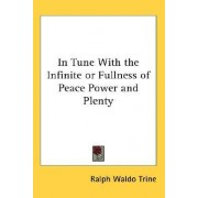 In Tune With the Infinite or Fullness of Peace Power and Plenty by Ralph Waldo Trine