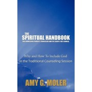 The Spiritual Handbook for Counseling Students, Counselors and the Clients They Counsel by Amy G. Moler