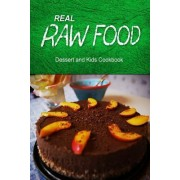 Real Raw Food - Dessert and Kids Cookbook by Real Raw Food Combo Books