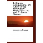 Britannia Antiquissima, Or, a Key to the Philology of History (Sacred and Profane), Volume I by John Jones Thomas