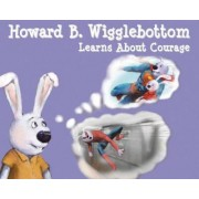 Howard B. Wigglebottom Learns about Courage by Howard Binkow