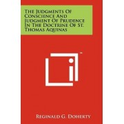 The Judgments of Conscience and Judgment of Prudence in the Doctrine of St. Thomas Aquinas by Reginald G Doherty