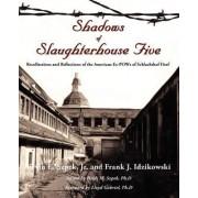 Shadows of Slaughterhouse Five by Jr. Ervin E Szpek
