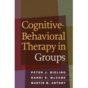 Cognitive-behavioral Therapy in Groups by Peter J. Bieling