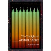 The Twilight of the American Culture by M Berman
