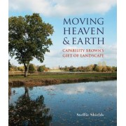 Moving Heaven and Earth: Capability Brown's Gift of Landscape