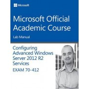 70-412 Configuring Advanced Windows Server 2012 Services R2 Lab Manual by Microsoft Official Academic Course
