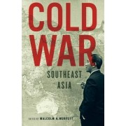 Cold War Southeast Asia by Malcolm H. Murfett