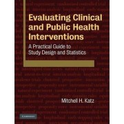 Evaluating Clinical and Public Health Interventions by Mitchell H. Katz