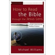 How to Read the Bible Through the Jesus Lens by Michael Williams