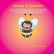 Emma Le Bourdon: Une Merveilleuse Histoire Concue Pour Aider Les Enfants a Croire En Eux Et Se Faire Confiance, En Leur Donnant de La C