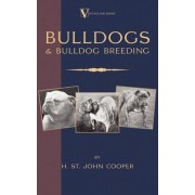 Bulldogs and Bulldog Breeding (A Vintage Dog Books Breed Classic) by H. St. John Cooper