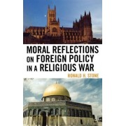 Moral Reflections on Foreign Policy in a Religious War by Ronald H. Stone