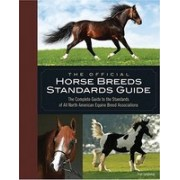 The Official Horse Breeds Standards Book: The Complete Guide to the Standards of All North American Equine Breed Associations