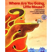 Where are You Going, Little Mouse? by Robert Kraus