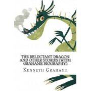 The Reluctant Dragon and Other Stories (with Grahame Biography) by Kenneth Grahame