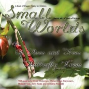 Small Worlds, of Bees and Trees and Butterfly Knees, a Book of Classic Poetry for Children by Tj Denby