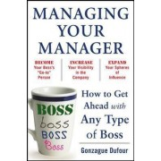 Managing Your Manager: How to Get Ahead with Any Type of Boss by Gonzague Dufour