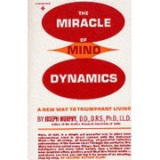 The Miracle of Mind Dynamics by Dr. Joseph Murphy