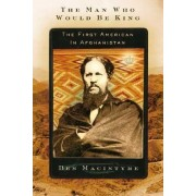 The Man Who Would Be King by Ben Macintyre