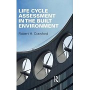 Life Cycle Assessment in the Built Environment by Robert Crawford