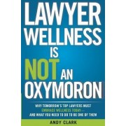 Lawyer Wellness Is Not an Oxymoron by Professor of Logic and Metaphysics in the School of Philosophy Psychology and Language Sciences Andy Clark