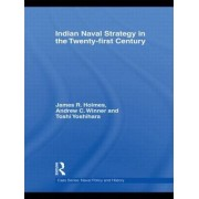Indian Naval Strategy in the Twenty-First Century by James R. Holmes