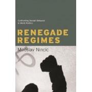 Renegade Regimes by Miroslav Nincic