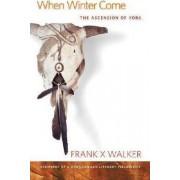 When Winter Come by Frank X. Walker