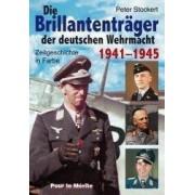 Die Brillantenträger der deutschen Wehrmacht 1941-1945 by Peter Stockert