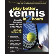 Play Better Tennis in Two Hours by Oscar Wegner